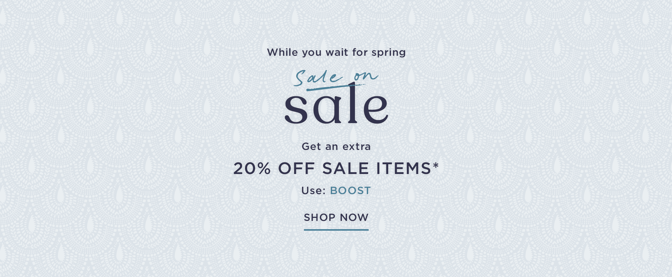 Get an extra 20% off sale items* use code BOOST