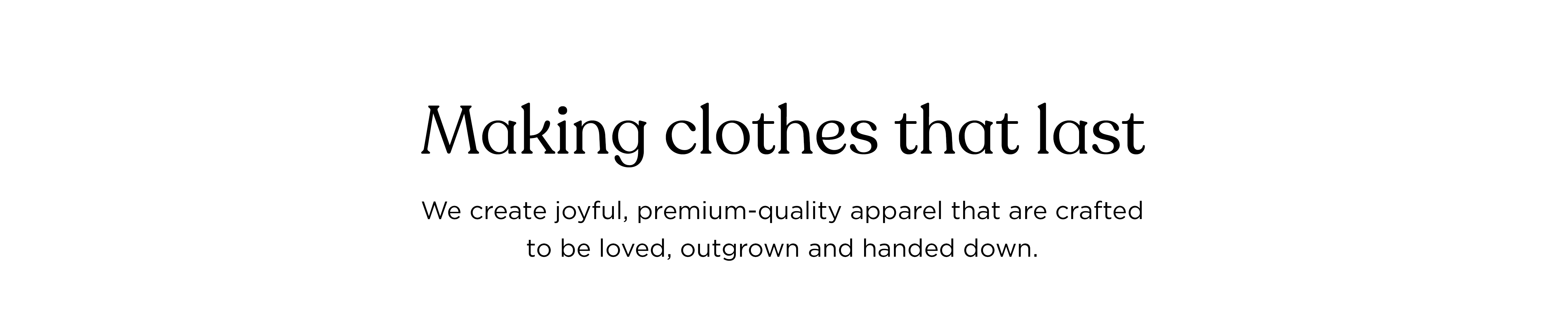 Making clothes that last: crafted to be loved, outgrown and handed down
