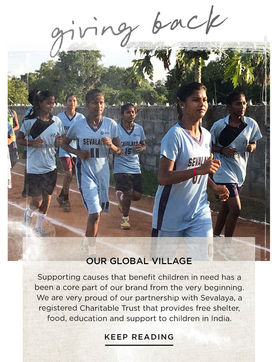 Our global village: We are very proud of our partnership with Sevalaya, a registered Charitable Trust that provides free shelter, food, education and support to children in India.