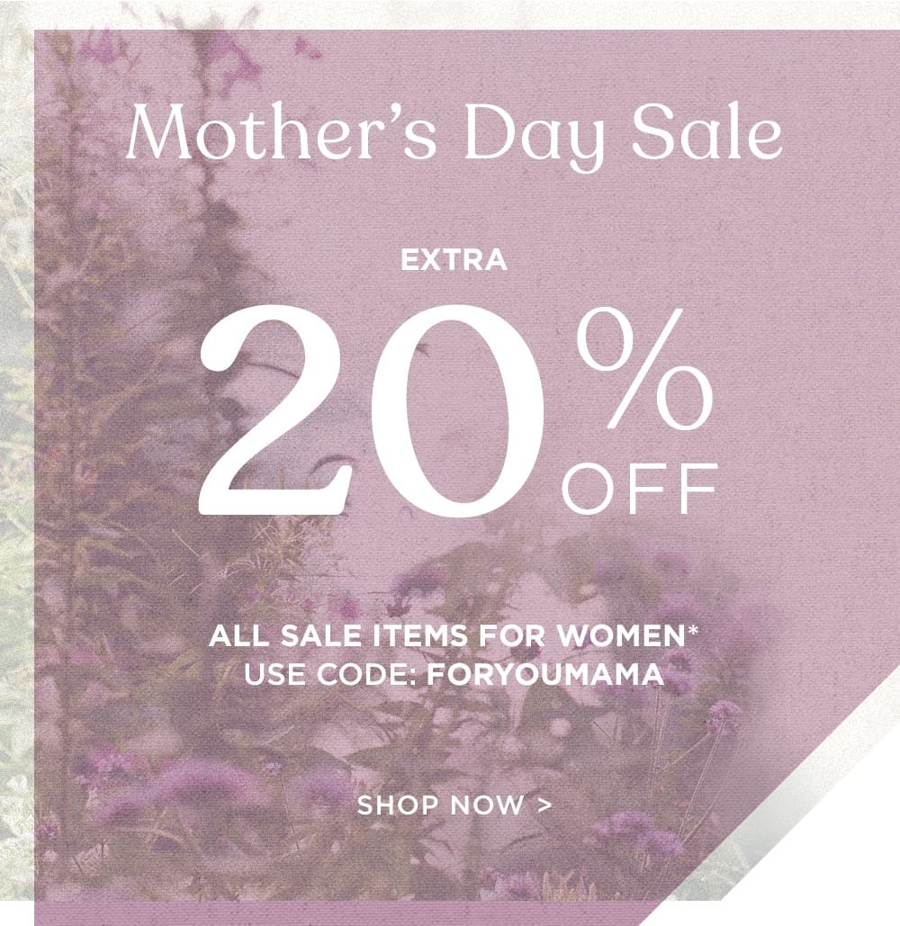Save 20% off women's sale items during our Mother's Day sale