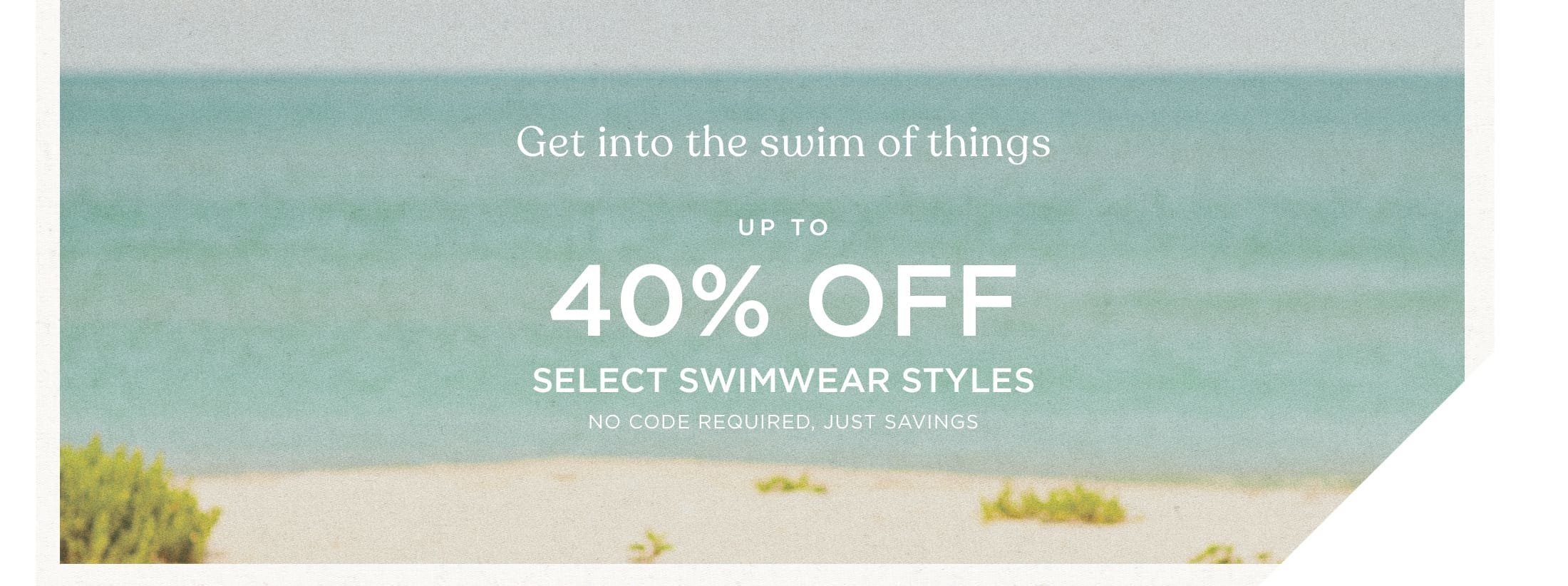 Up to 40% off select swimwear styles no code required.